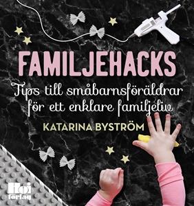 Bild på Familjehacks : tips till småbarnsföräldrar för ett enklare familjeliv