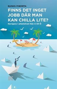 Bild på Finns det inget jobb där man kan chilla lite? : navigera i arbetslivet från A till Ö