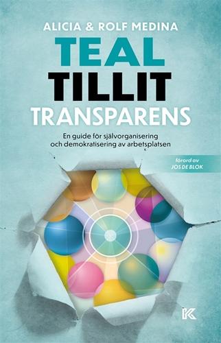 Bild på Teal. Tillit. Transparens. : En guide för självorganisering och demokratisering av arbetsplatsen